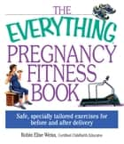 The Everything Pregnancy Fitness ebook by Robin Elise Weiss