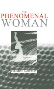 The Phenomenal Woman - Feminist Metaphysics and the Patterns of Identity ebook by Christine Battersby