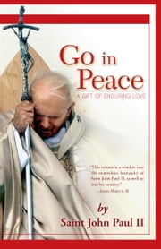 Go in Peace - A Gift of Enduring Love ebook by John Paul II,Joseph Durepos