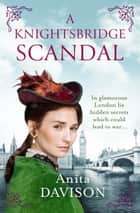 A Knightsbridge Scandal - A glamorous, historical page-turner ebook by Anita Davison