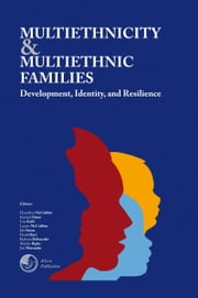 Multiethnicity and Multiethnic Families - Development, Identity, and Resilience ebook by Hamilton McCubbin, Krystal Ontai, Lisa Kehl,...
