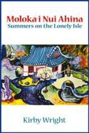 MOLOKA'I NUI AHINA, Summers on the Lonely Isle ebook by Kirby Wright