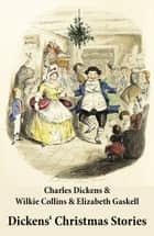 Dickens' Christmas Stories (20 original stories as published between the years 1850 and 1867 in collaboration with Wilkie Collins and others in Dickens' own Magazines) ebook by Charles  Dickens, Wilkie  Collins, Elizabeth  Gaskell