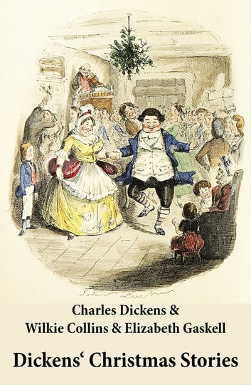 Dickens' Christmas Stories (20 original stories as published between the years 1850 and 1867 in collaboration with Wilkie Collins and others in Dickens' own Magazines) ebook by Charles  Dickens,Wilkie  Collins,Elizabeth  Gaskell