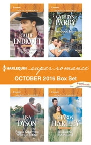 Harlequin Superromance October 2016 Box Set - The Rancher's Prospect\Prince Charming Wears a Badge\The Good Mom\Accidental Bodyguard ebook by Callie Endicott,Lisa Dyson,Cathryn Parry,Sharon Hartley