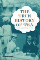 The True History of Tea ebook by Victor H. Mair, Erling Hoh