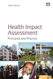 Health Impact Assessment - Principles and Practice ebook by Martin Birley