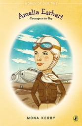 Amelia Earhart - Courage in the Sky ebook by Mona Kerby