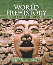 World Prehistory - A Brief Introduction ebook by Brian M. Fagan