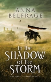 In the Shadow of the Storm - The King's Greatest Enemy, #1 ebook by Anna Belfrage