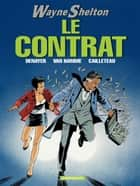 Wayne Shelton - Tome 3 - Contrat (Le) ebook by Christian Denayer, Christian Denayer, Cailleteau,...
