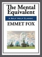 The Mental Equivalent ebook by Emmett Fox