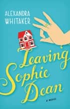 Leaving Sophie Dean ebook by Alexandra Whitaker