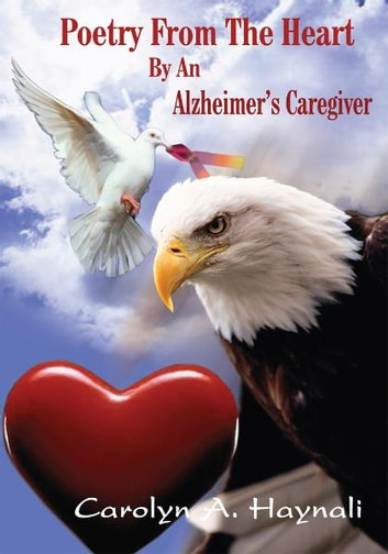 Poetry From The Heart By An Alzheimer's Caregiver ebook by Carolyn A. Haynali