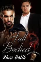 Full Bodied Uncorked 2 ebook by Shea Balik