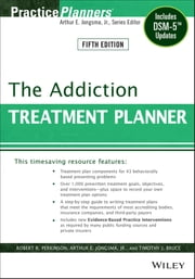 The Addiction Treatment Planner - Includes DSM-5 Updates ebook by Robert R. Perkinson,Arthur E. Jongsma Jr.,Timothy J. Bruce