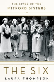 The Six - The Lives of the Mitford Sisters ebook by Kobo.Web.Store.Products.Fields.ContributorFieldViewModel