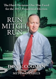 Run Mitch, Run - The Hard Decisions One Man Faced for the 2012 Presidential Election ebook by Don V. Cogman