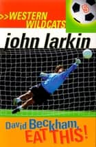 David Beckham, Eat This - Western Wildcats 5 ebook by John Larkin