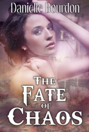 The Fate of Chaos ebook by Danielle Bourdon