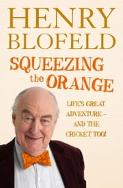 Squeezing the Orange ebook by Henry Blofeld