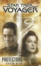 Star Trek: Voyager: Protectors ebook by Kirsten Beyer