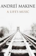 A Life's Music ebook by Andreï Makine, Geoffrey Strachan, Andrei Makine