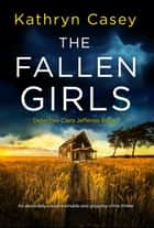 The Fallen Girls - An absolutely unputdownable and gripping crime thriller ebook by Kathryn Casey