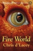 The Last Dragon Chronicles: Fire World - Fire World ebook by Chris d'Lacey