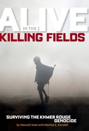 Alive in the Killing Fields - Surviving the Khmer Rouge Genocide ebook by Nawuth Keat,Martha Kendall
