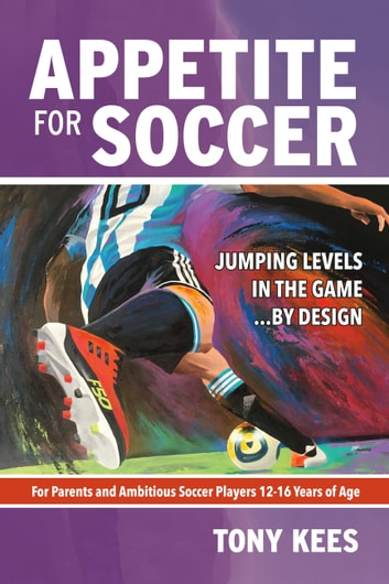 Appetite for Soccer - Jumping Levels in the Game...by Design ebook by Tony Kees