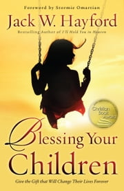 Blessing Your Children - Give the Gift that Will Change Their Lives Forever ebook by Stormie Omartian,Jack Hayford