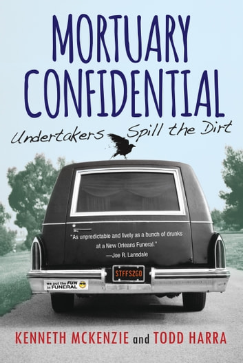 Mortuary Confidential - Undertakers Spill the Dirt ebook by Todd Harra,Kenneth McKenzie