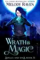 Wrath and Magic - Spells and Sins, #5 ebook by Melody Raven
