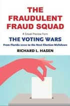 "The Fraudulent Fraud Squad: Understanding the Battle over Voter ID: A Sneak Preview from ""The Voting Wars: from Florida 2000 to the Next Election Meltdown"" ebooks by Richard L. Hasen"