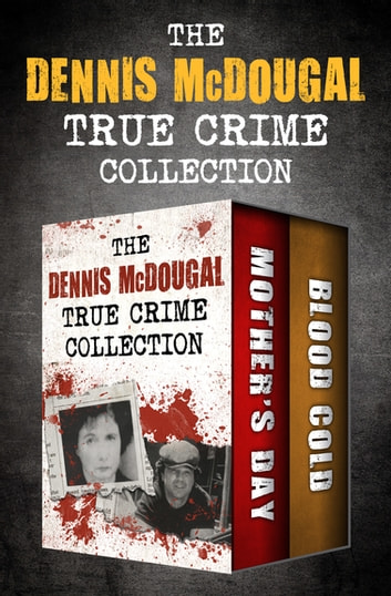 The Dennis McDougal True Crime Collection - Mother's Day and Blood Cold ekitaplar by Dennis McDougal
