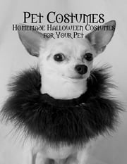 Pet Costumes - Homemade Halloween Costumes for Your Pet ebook by M Osterhoudt