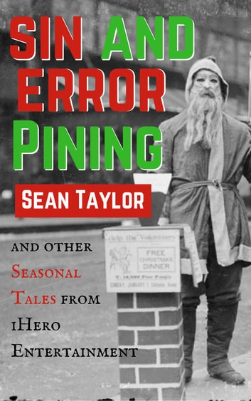 Sin and Error Pining and Other Seasonal Tales from iHero Entertainment eBook by Sean Taylor