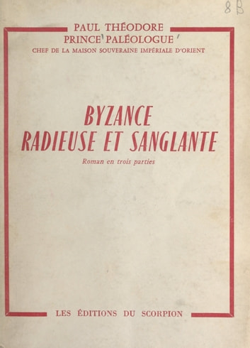 Byzance radieuse et sanglante ebook by Paul Théodore Paléologue