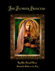 The Flower Princess (Illustrated) ebook by Abbie Farwell Brown