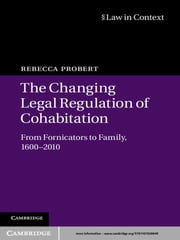 The Changing Legal Regulation of Cohabitation - From Fornicators to Family, 1600–2010 ebook by Rebecca Probert