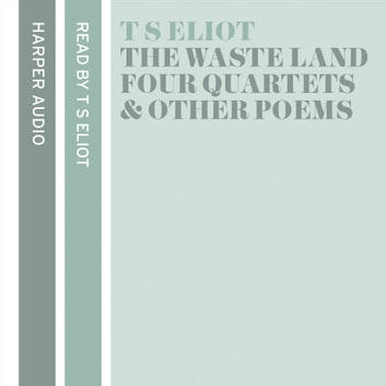 T. S. Eliot Reads The Waste Land, Four Quartets and Other Poems audiobook by T. S. Eliot