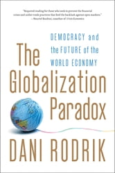 The Globalization Paradox: Democracy and the Future of the World Economy ebook by Dani Rodrik