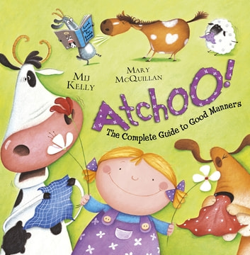 ATCHOO: The Complete Guide to Good Manners ebook by Mij Kelly