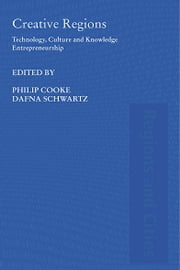Creative Regions - Technology, Culture and Knowledge Entrepreneurship ebook by Philip Cooke,Dafna Schwartz