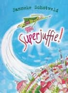 Superjuffie ebook by Janneke Schotveld