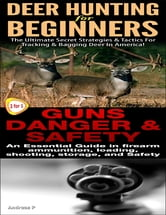 Deer Hunting for Beginners & Guns Danger & Safety ebook by Andreas P