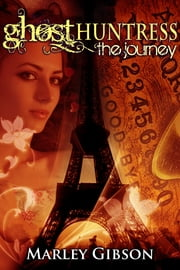 Ghost Huntress Book 6: The Journey ebook by Marley Gibson