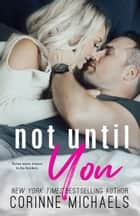 Not Until You ebook by Corinne Michaels