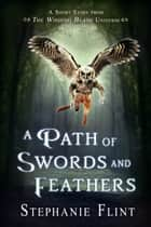 A Path of Swords and Feathers ebook by Stephanie Flint